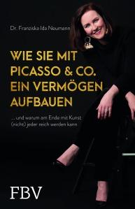 """Buch """"Wie Sie mit Picasso & Co. ein Vermögen aufbauen: ... und warum am Ende mit Kunst (nicht) jeder reich werden kann"""" von Dr. Franziska Ida Neumann"""