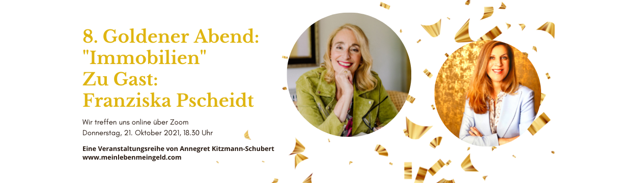 "8. Goldener Online-Abend ""Immobilien"" mit Franziska Pscheidt am Donnerstag, den 21. Oktober 2021"